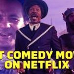 Top 30 Best Comedy Movies on Netflix  to Watch